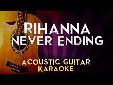 Rihanna - Never Ending | Higher Key Acoustic Guitar Karaoke Instrumental Lyrics Cover Sing Along