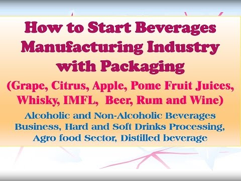 How to Start Beverages Manufacturing Industry with Packaging (Fruit Juices, Whisky, Beer, Rum, Wine)