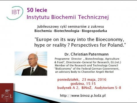 [50 lecie IBT] Christian Patermann - Europe on its way into the Bioeconomy, hype or reality?