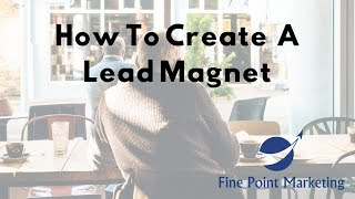 How To Get Your Customers To Give You Their Information | Lead Magnet | Fine Point Marketing