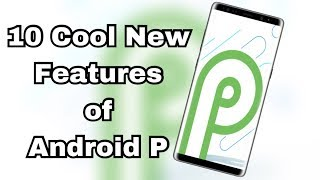 10 Cool New Features and Changes in Android P