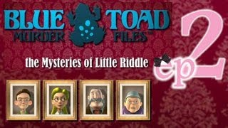 Blue Toad Murder Files: The Mysteries of Little Riddle - Ep2 - w/Wardfire