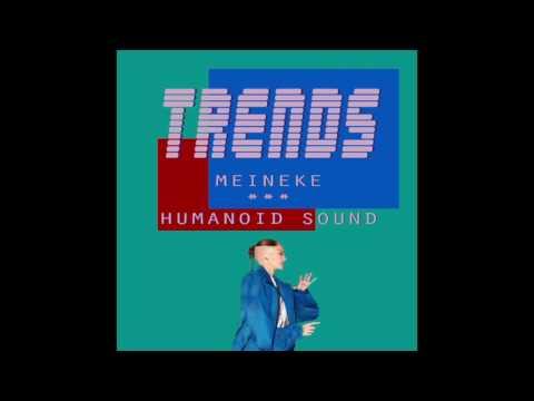 TRENDS : Meineke // Humanoid Sound