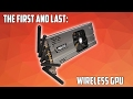"""The Story Of The First and Only """"Wireless"""" Graphics Card"""