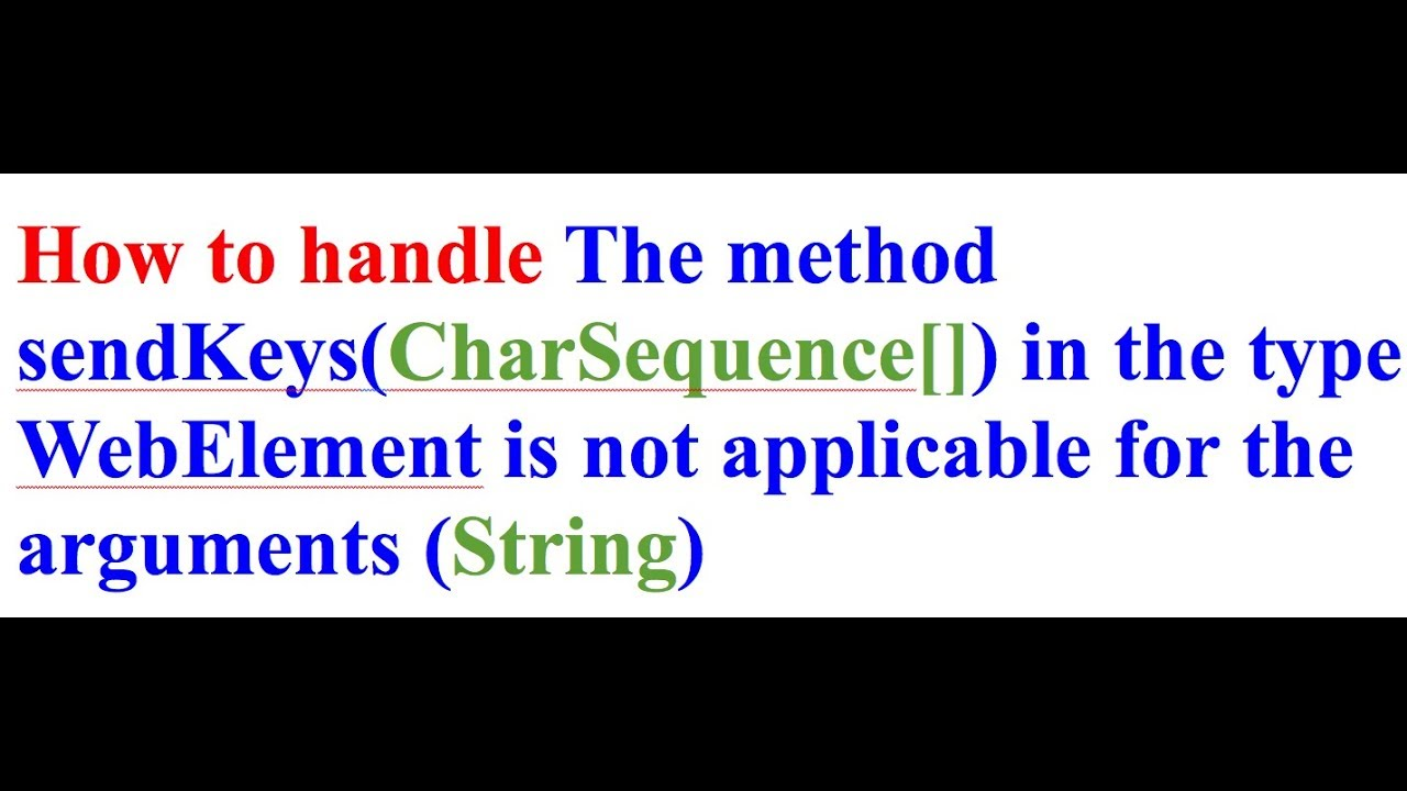 How to handle The method sendKeys(CharSequence[]) in the type WebElement is  not applicable