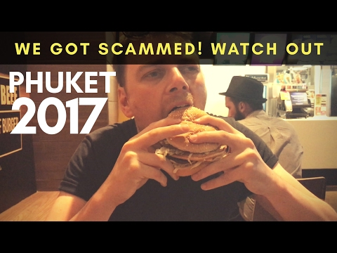 WE GOT SCAMMED! WATCH OUT! PHUKET 2017