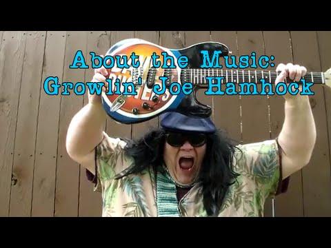 About the Music: Growlin' Joe Hamhock (satire, parody, comedy)