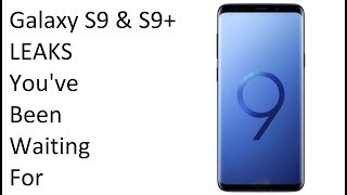 Samsung Galaxy S9 and S9 Plus OFFICIAL LEAKS You've Been Waiting For