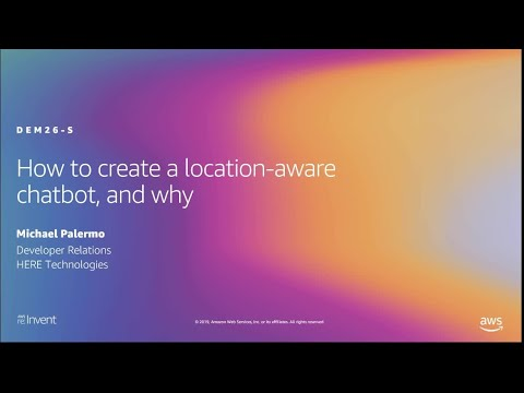 AWS re:Invent 2019: How to create a location-aware chatbot, and why (DEM26-S)