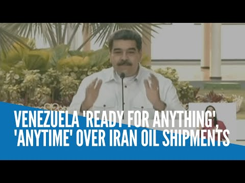 Venezuela 'ready for anything', 'anytime' over Iran oil shipments