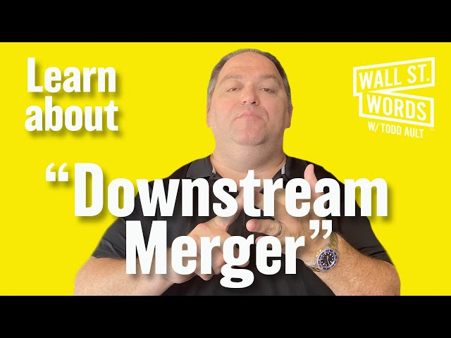 Wall Street Words word of the day = Downstream Merger