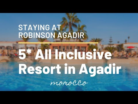 5* Agadir All Inclusive Resort - Staying at ROBINSON Club Agadir
