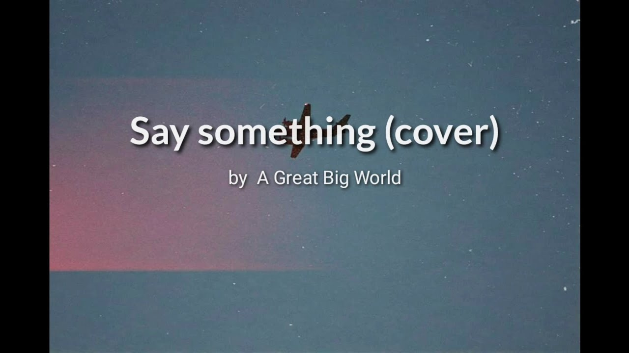 Say Something (cover) - A Great Big World