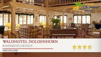 Waldhotel Doldenhorn - Kandersteg Hotels, Switzerland