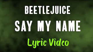 Beetlejuice - Say My Name (LYRICS)