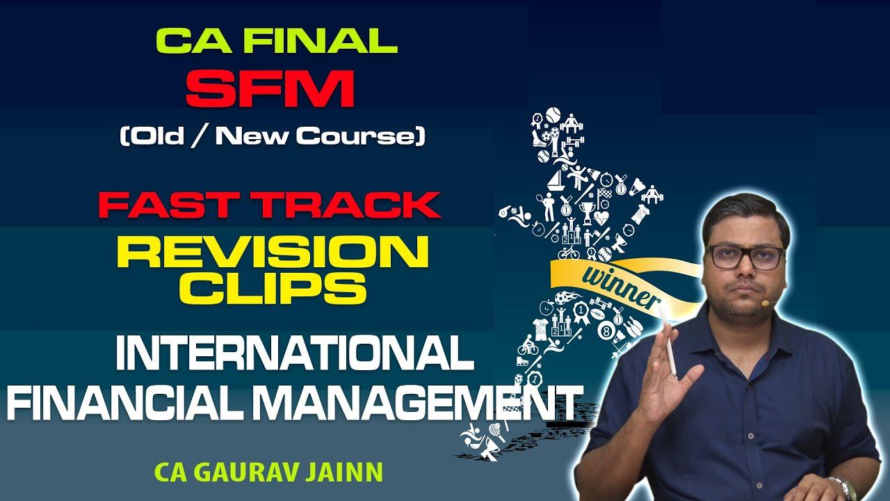 CA Final SFM International Financial Management OLD/NEW COURSE 100% REVISION BY SFM Gaurav Jainn