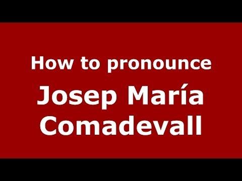 How to pronounce Josep María Comadevall (Spanish/Spain) - PronounceNames.com