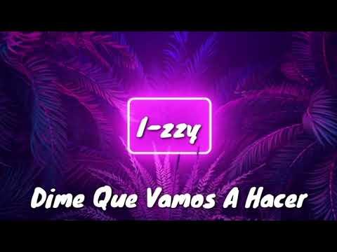 Dime Que Vamos A Hacer - I-zzy