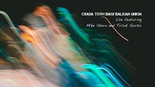 Mike Stern and Trilok Gurtu with Csaba Toth Bagi Balkan Union  [FULL CONCERT]