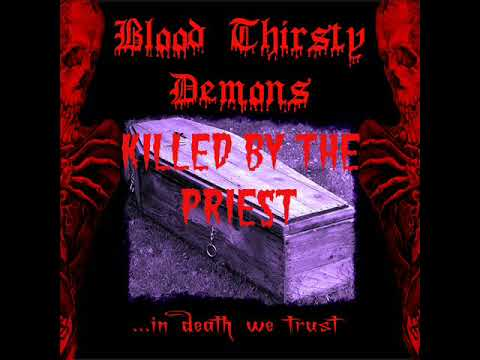 Blood Thirsty Demons - Killed By The Priest