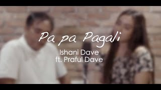 Pa Pa Pagli (Cover) - Ishani Dave ft. Praful Dave | SachinJigar