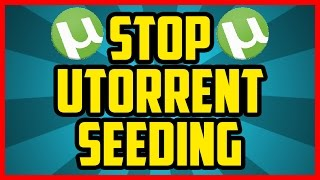 How To Make Utorrent Stop Seeding AUTOMATICALLY After Download 2018 (EASY) - Stop Utorrent Seeding