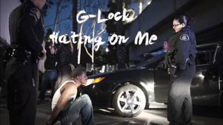 G-Lock - Hating On Me (Audio) 2015
