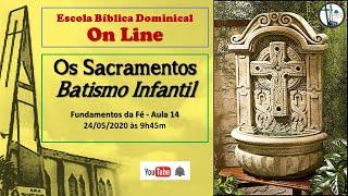 Sacramentos - O Batismo Infantil  - aula 14