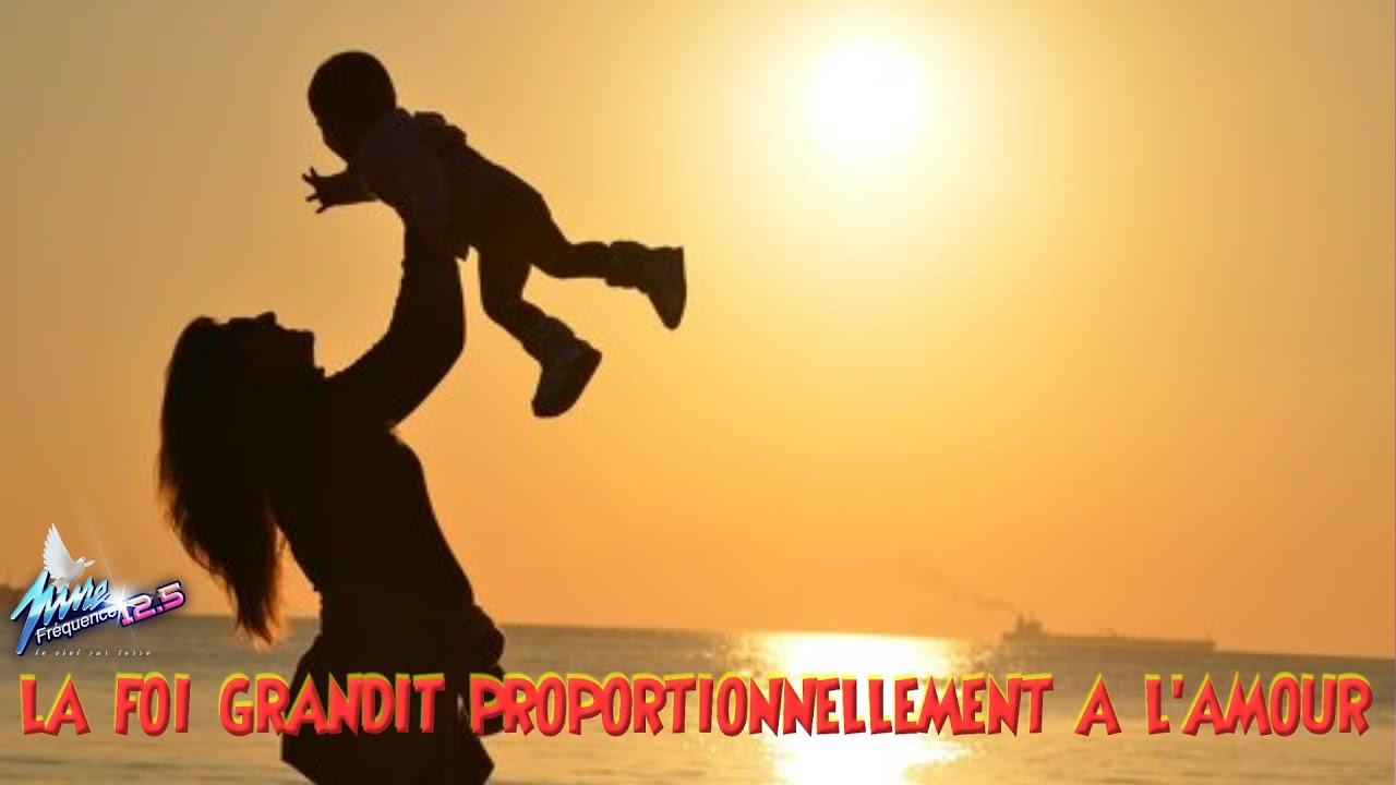 LA FOI GRANDIT PROPORTIONNELLEMENT A L'AMOUR