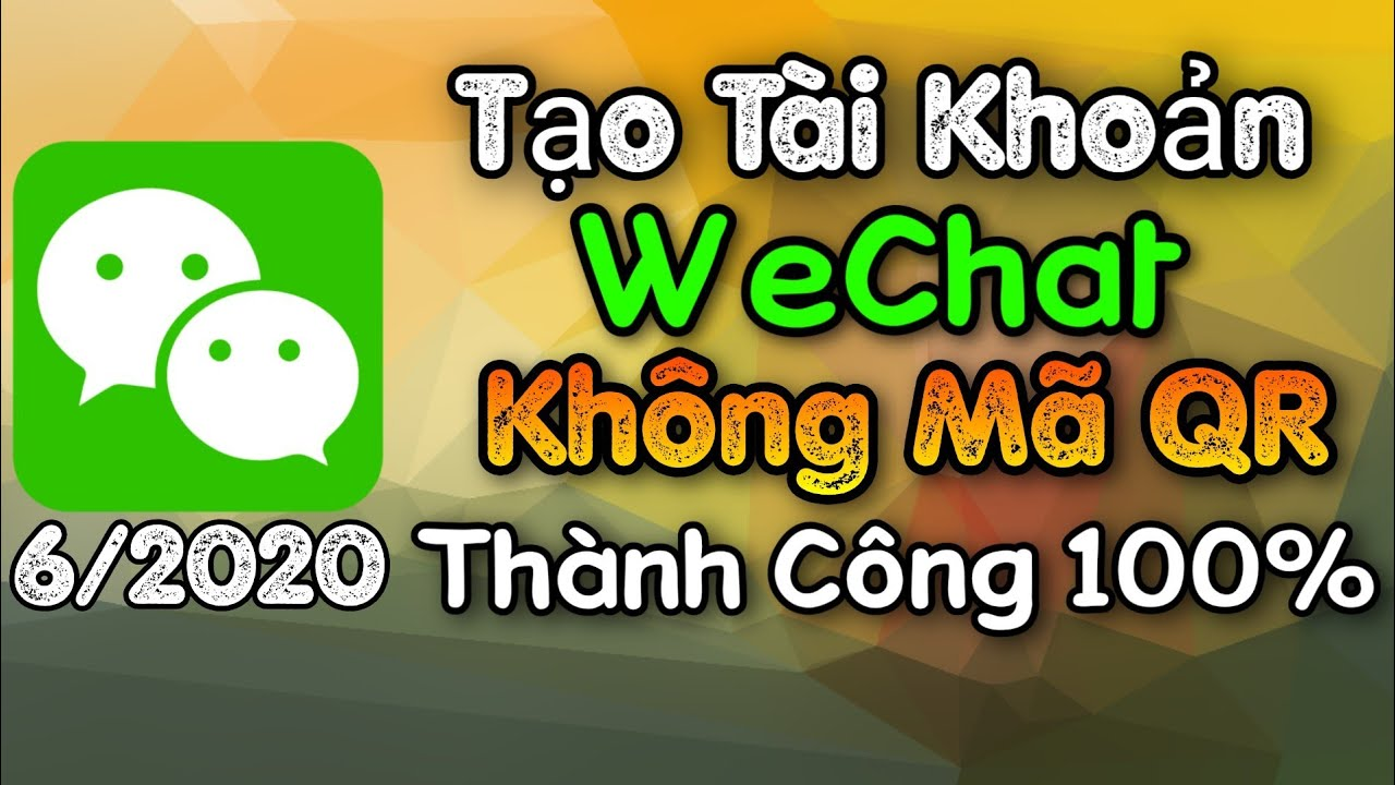 Cách Tạo Tài Khoản WeChat Không Quét Mã QR Thành Công 100%