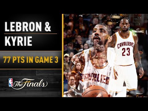 LeBron, Kyrie Combine For 77 In Game 3
