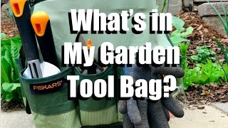What's in My Garden Tool Bag and How I Organize my Tools