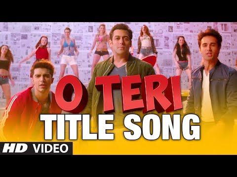 O Teri Title Song  Salman Khan, Pulkit Samrat, Bilal Amrohi, Sarah Jane Dias