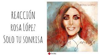 REACCIÓN Rosa López - Solo Tu Sonrisa | UniversoJS