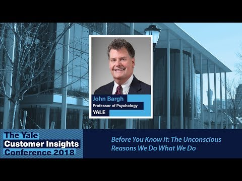 John Bargh, Yale University: Before You Know It: The Unconscious Reasons We Do What We Do