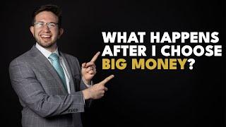 What Happens After You Choose Big Money?