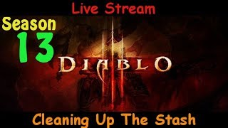 Cleaning Up The Stash - Season 13 - Diablo 3 live stream pve gameplay