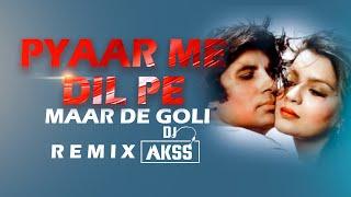 pyar me dil pe maar de goli remix i Dj Akss amitabh bachhan bollywood retro DJ song
