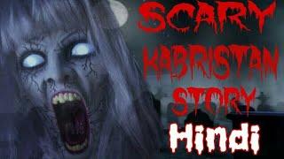 Real Scary Kabristan story | Hindi horror story.