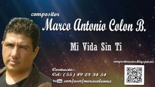 Mi Vida Sin Ti  - Marco Colón || Compositores Mexicanos