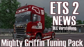 ETS 2 ★ NEWS I Mighty Griffin Tuning Pack ★ DLC Vorstellung [Deutsch/HD]