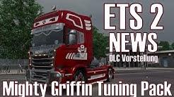 ETS 2 ★ NEWS I Mighty Griffin Tuning Pack ★ DLC Vorstellung [Deutsch/HD]