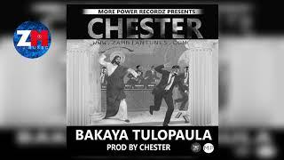 CHESTER - BAKAYA TULOPAULA (Audio) |ZedMusic| Zambian Music 2018