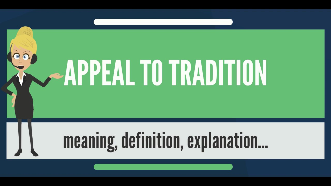 What Is Appeal To Tradition What Does Appeal To Tradition