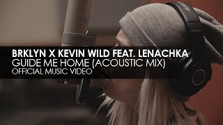 BRKLYN x Kevin Wild feat. Lenachka - Guide Me Home (Acoustic Mix) (Official Music Video)