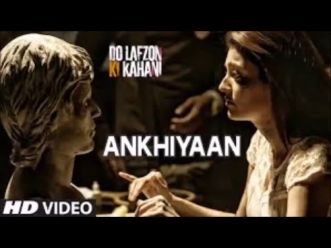 Akhiyan Video Song | Do Lafzon Ki Kahani |...