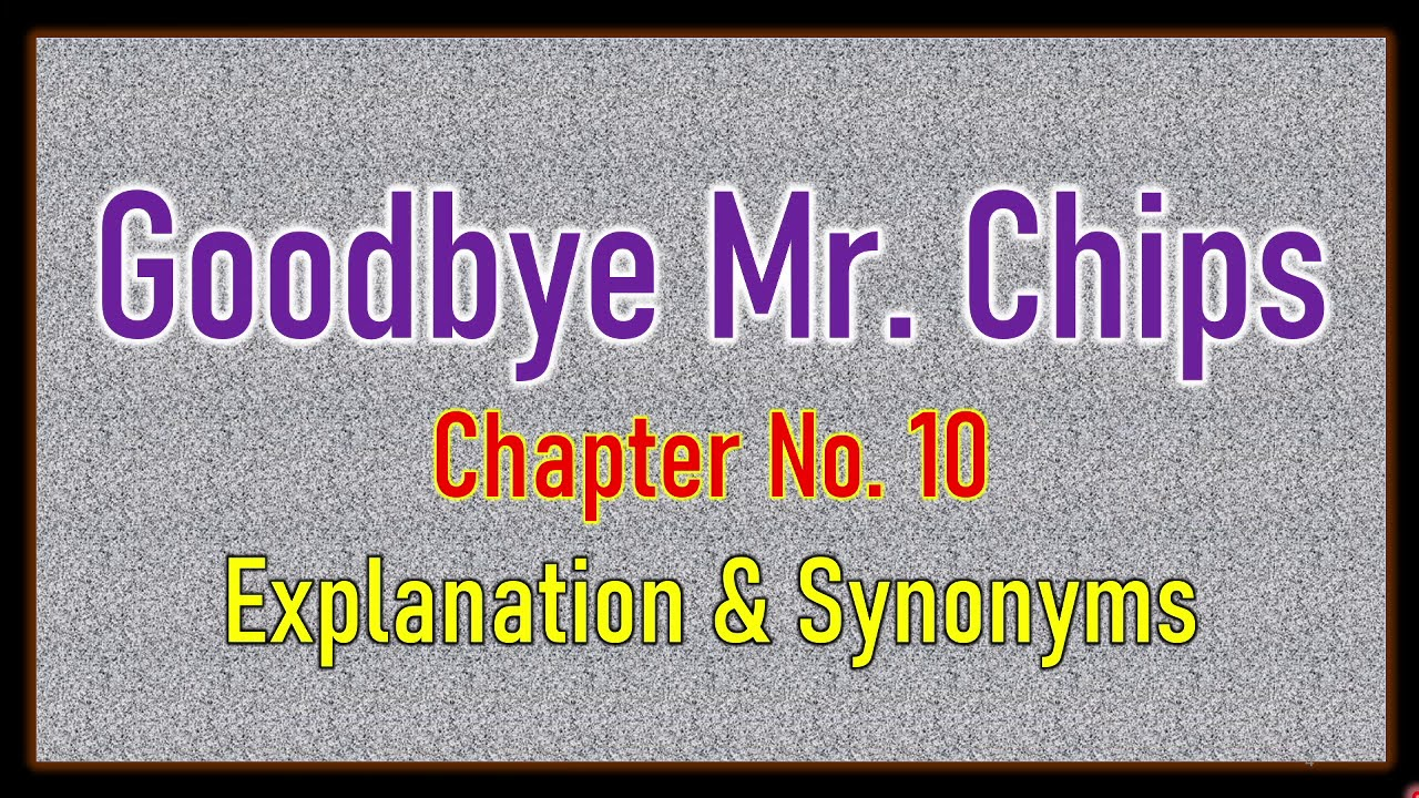 Download 'Good Bye Mr.  Chips' Chapter No  10 Explanation & Synonyms