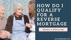 How Do I Qualify For a Reverse Mortgage?