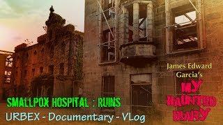 Abandoned Smallpox Hospital in Ruins NYC Urbex Documentary My Haunted Diary