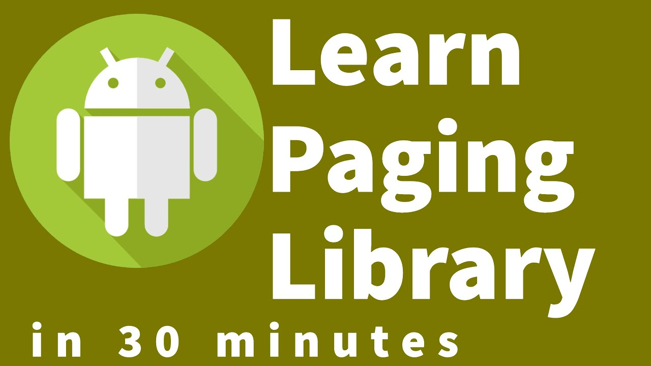 Android Paging Components Tutorial : Learn Paging Library in 30 minutes